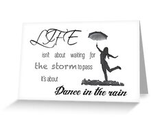 Life isn't about waiting for the storm to pass it's about learning to dance in the rain. Greeting Card