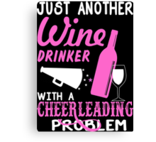 Just Another Wine Drinker With A Cheerleading Problem - TShirts & Hoodies Canvas Print