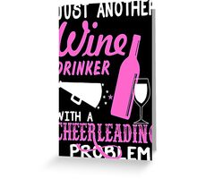 Just Another Wine Drinker With A Cheerleading Problem - TShirts & Hoodies Greeting Card