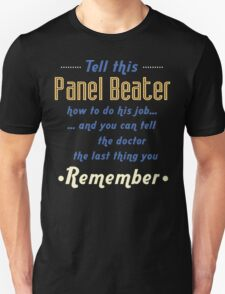 """""""Tell this Panel Beater how to do his job... and you can tell the doctor the last thing you remember"""" Collection #720162 T-Shirt"""
