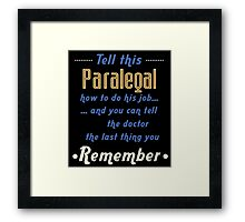 """Tell this Paralegal how to do his job... and you can tell the doctor the last thing you remember"" Collection #720163 Framed Print"