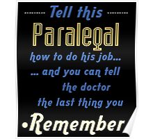 """""""Tell this Paralegal how to do his job... and you can tell the doctor the last thing you remember"""" Collection #720163 Poster"""
