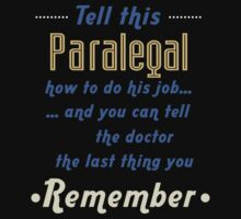 """""""Tell this Paralegal how to do his job... and you can tell the doctor the last thing you remember"""" Collection #720163 by mycraft"""