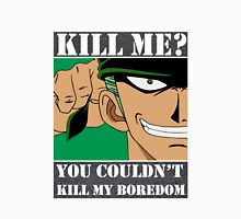 Zoro 2 (You couldn't kill my boredom) By Tokyo-fool Unisex T-Shirt