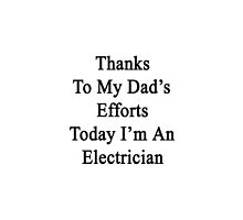 Thanks To My Dad's Efforts Today I'm An Electrician  by supernova23