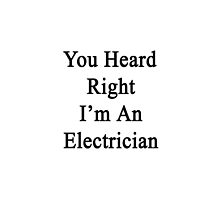 You Heard Right I'm An Electrician  by supernova23