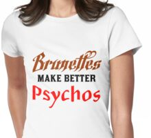 BRUNETTES MAKE BETTER PSYCHOS Womens Fitted T-Shirt