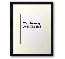 With Norway Until The End  Framed Print