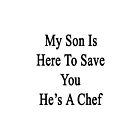 My Son Is Here To Save You He's A Chef  by supernova23