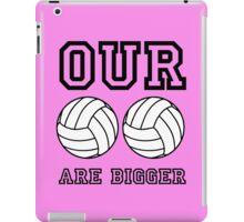Our _ _ Are Bigger iPad Case/Skin