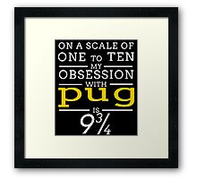 ON A SCALE OF ONE TO TEN MY OBSESSION WITH PUG IS 9 3/4 Framed Print