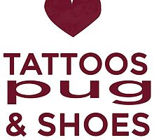 TATTOOS PUG AND SHOES by teeshoppy