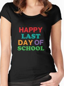 Happy Last Day of School Women's Fitted Scoop T-Shirt