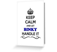 Keep Calm and Let BINKY Handle it Greeting Card