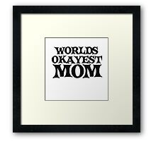 Worlds okayest mom Framed Print