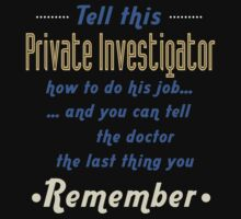 """Tell this Private Investigator how to do his job... and you can tell the doctor the last thing you remember"" Collection #720181 by mycraft"