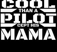AIN'T NOTHIN COOL THAN A PILOT CEPT HIS MAMA by BADASSTEES