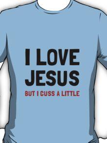 Love Jesus Cuss T-Shirt
