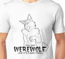 You Say Werewolf Like It's a Bad Thing. Unisex T-Shirt