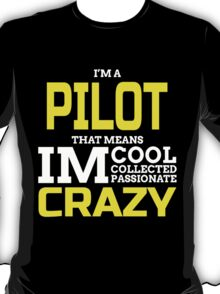 I'M A PILOT THAT MEANS IM COOL COLLECTED PASSIONATE CRAZY T-Shirt
