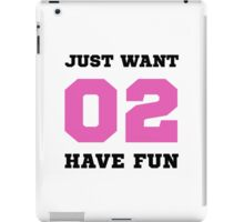 Want To Have Fun iPad Case/Skin