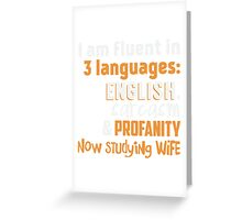 I Am Fluent In 3 Languages T-shirt Greeting Card