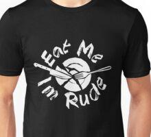 Eat me Im Rude Unisex T-Shirt