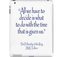 J.R.R Tolkien, All we have to decide...The Fellowship of the Ring;  iPad Case/Skin