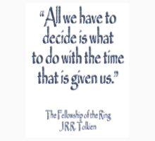 J.R.R Tolkien, All we have to decide...The Fellowship of the Ring;  T-Shirt