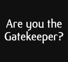 Are you the Gatekeeper? by GradientPowell