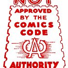 NOT Approved by the Comics Code Authority by JoshL09
