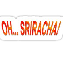 Oh... Sriracha! Sticker