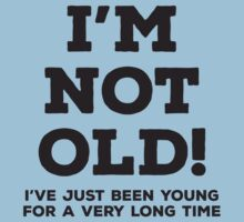 I'm not old by e2productions