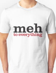 meh to everything T-Shirt