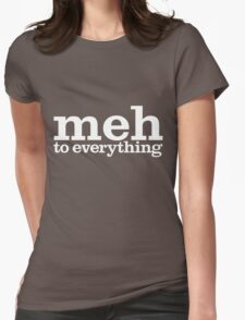 meh to everything Womens Fitted T-Shirt