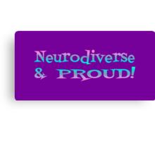Neurodiverse & PROUD! Canvas Print
