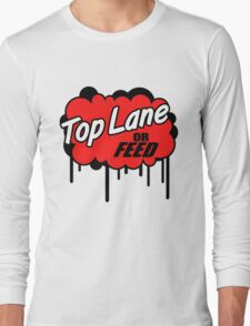 League of Legends: Top Lane or Feed Long Sleeve T-Shirt
