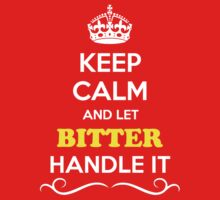 Keep Calm and Let BITTER Handle it Kids Clothes