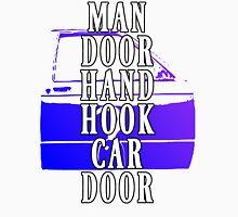Man Door Hand Hook Car Door Unisex T-Shirt