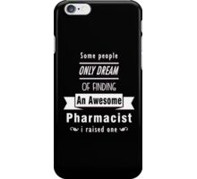 """""""Some People Only Dream of Finding An Awesome Pharmacist. I Raised One"""" Collection #710168 iPhone Case/Skin"""