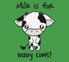Milk is for Baby Cows Kids Clothes