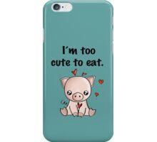 I'm too cute to eat iPhone Case/Skin