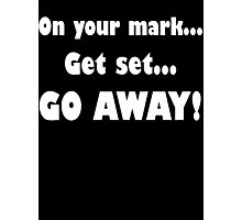 On Your Mark...Get Set...Go Away! Photographic Print