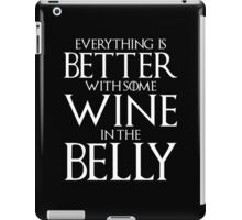 Everything Is Better With Some Wine In The Belly iPad Case/Skin