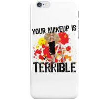Your makeup is terrible! iPhone Case/Skin