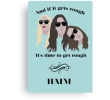 Haim, its time to get rough Canvas Print