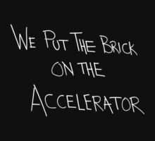 We Put The Brick On The Accelerator by sonof8bit
