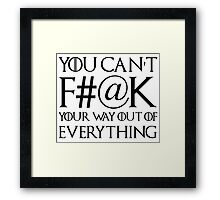 You Can't F#@k Your Way Out Of Everything Framed Print