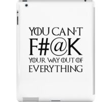You Can't F#@k Your Way Out Of Everything iPad Case/Skin