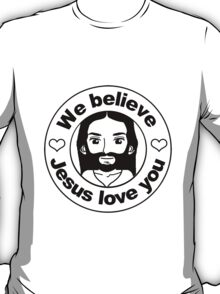 We believe Jesus love you T-Shirt